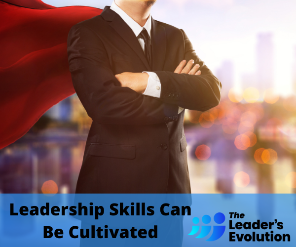 Leadership Skills Can Be Cultivated